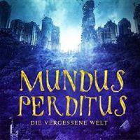 """Die Dunkle Seite der Märchen - """"Mundus Perditus - Die vergessene Welt"""" von Carmen Gerstenberger"""
