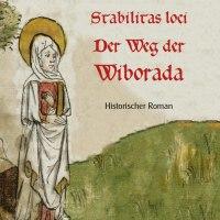 """Religiöse Lebenswelt im 10. Jahrhundert - Dorothe Zürcher: """"Stabilitas loci - Der Weg der Wiborada"""""""