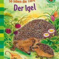 """Eine tolle Sachbuchreihe für Erstleser - Friederun Reichenstetter: """"So leben die Tiere - Der Igel"""""""